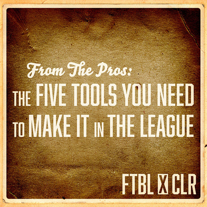 From The Pros: The Five Tools You Need To Make It To The League